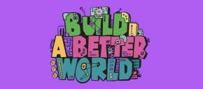 Build a Better World ...